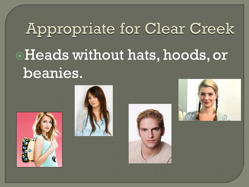  Hats and Hoods are not allowed.