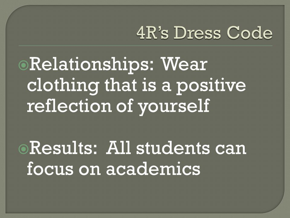  Relationships: Wear clothing that is a positive reflection of yourself  Results: All students can focus on academics