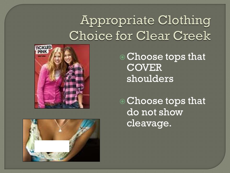  Choose tops that COVER shoulders  Choose tops that do not show cleavage.