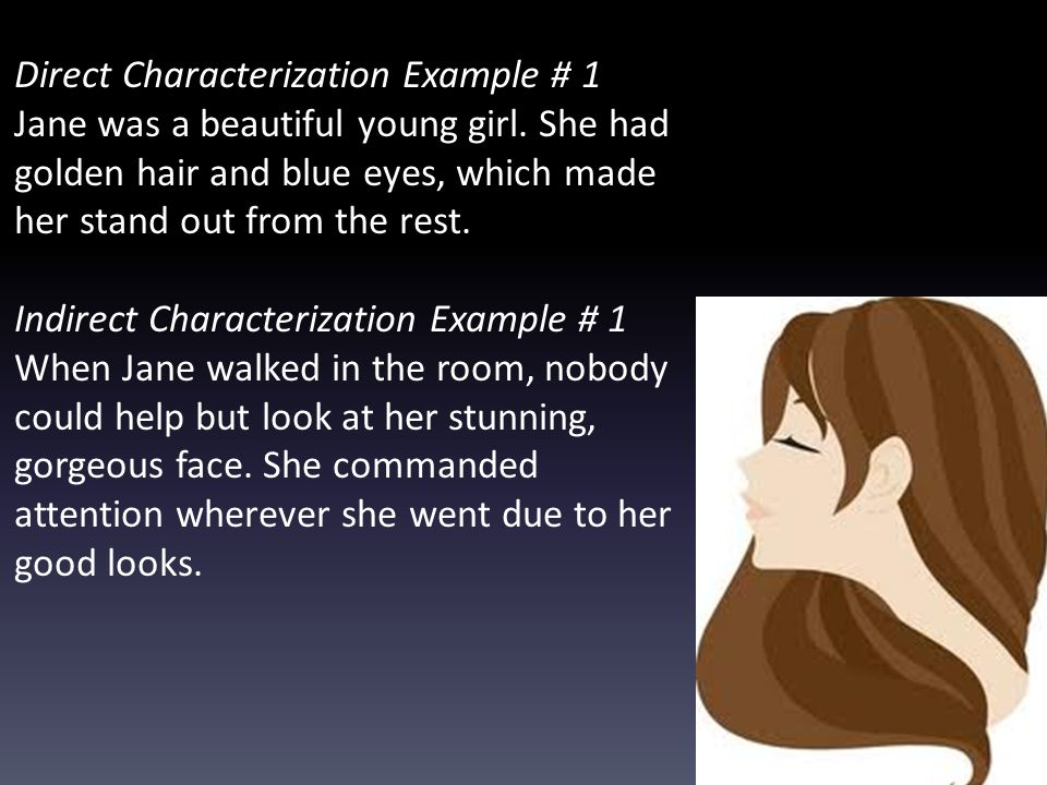 Direct Characterization Example # 1 Jane was a beautiful young girl. She had golden hair and blue eyes, which made her stand out from the rest. Indire