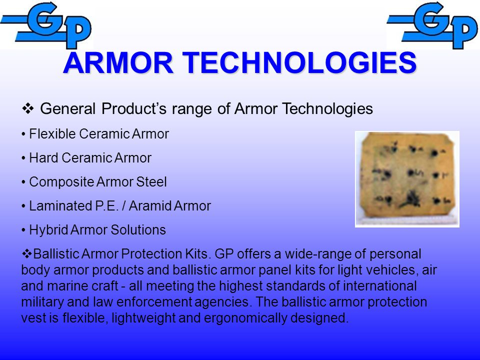 ARMOR TECHNOLOGIES  General Product's range of Armor Technologies Flexible Ceramic Armor Hard Ceramic Armor Composite Armor Steel Laminated P.E.
