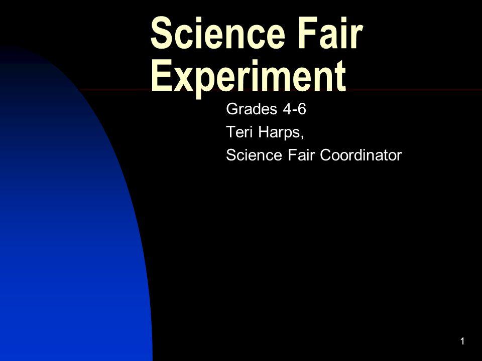 1 Science Fair Experiment Grades 4-6 Teri Harps, Science Fair Coordinator