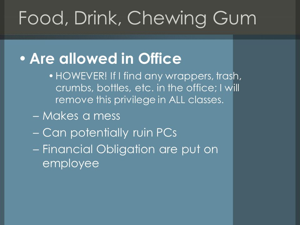 Food, Drink, Chewing Gum Are allowed in Office HOWEVER.