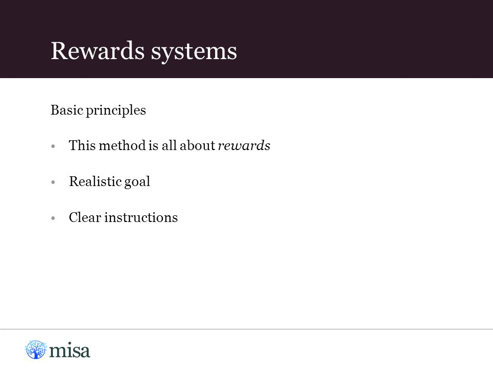 This method is all about rewards Realistic goal Clear instructions Basic principles Rewards systems