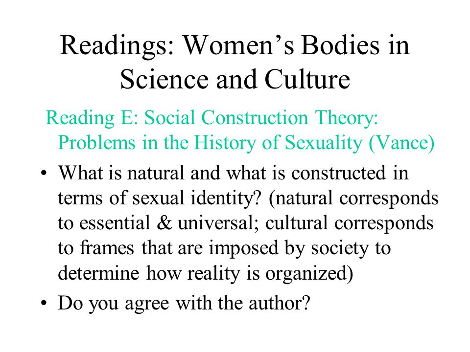 Readings: Women's Bodies in Science and Culture Reading E: Social Construction Theory: Problems in the History of Sexuality (Vance) What is natural an