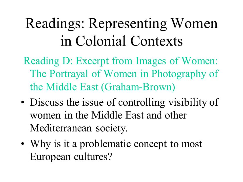 Readings: Representing Women in Colonial Contexts Reading D: Excerpt from Images of Women: The Portrayal of Women in Photography of the Middle East (G