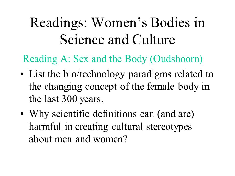 Readings: Women's Bodies in Science and Culture Reading A: Sex and the Body (Oudshoorn) List the bio/technology paradigms related to the changing conc