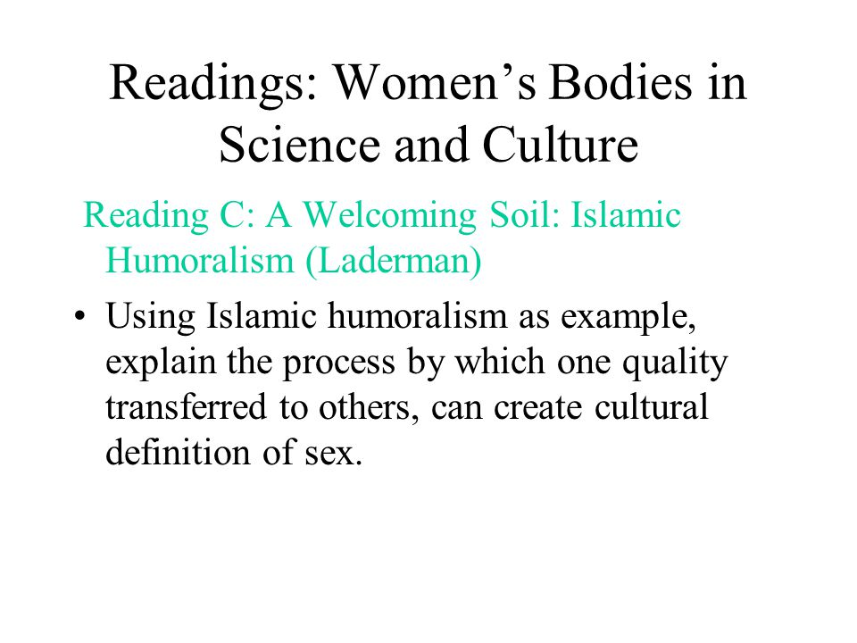 Readings: Women's Bodies in Science and Culture Reading C: A Welcoming Soil: Islamic Humoralism (Laderman) Using Islamic humoralism as example, explai
