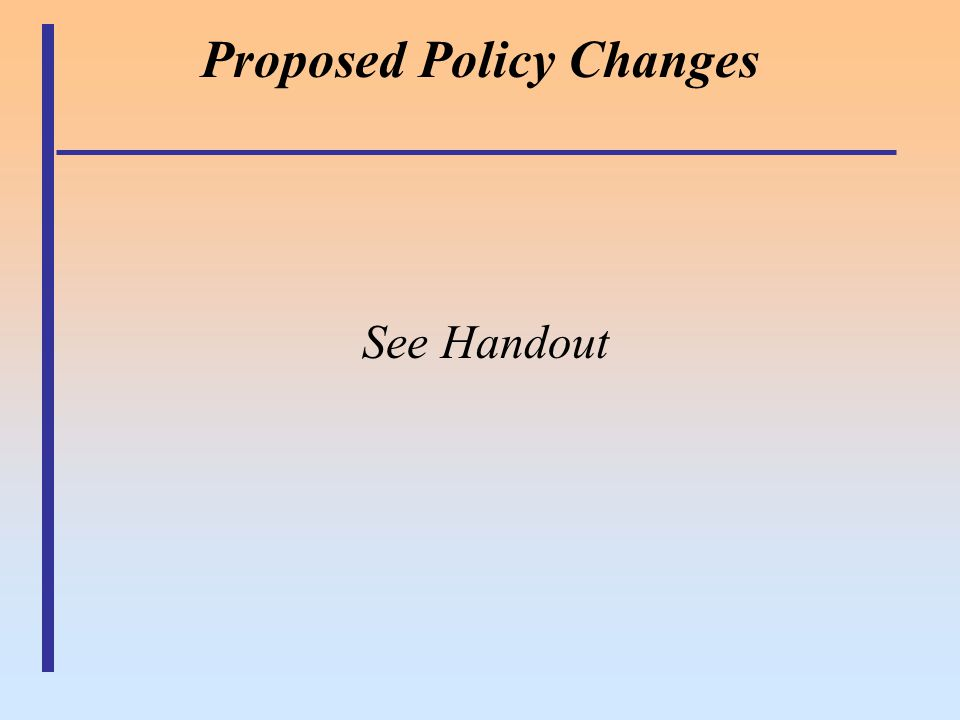 Proposed Policy Changes See Handout