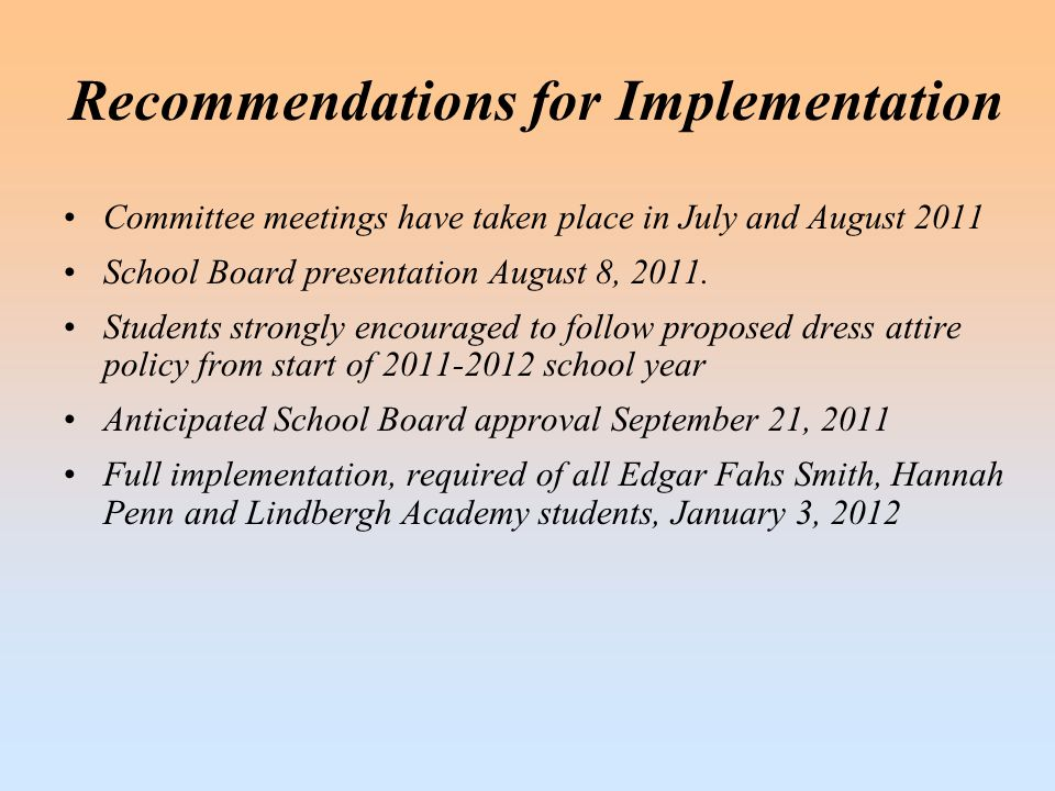 Recommendations for Implementation Committee meetings have taken place in July and August 2011 School Board presentation August 8, 2011. Students stro
