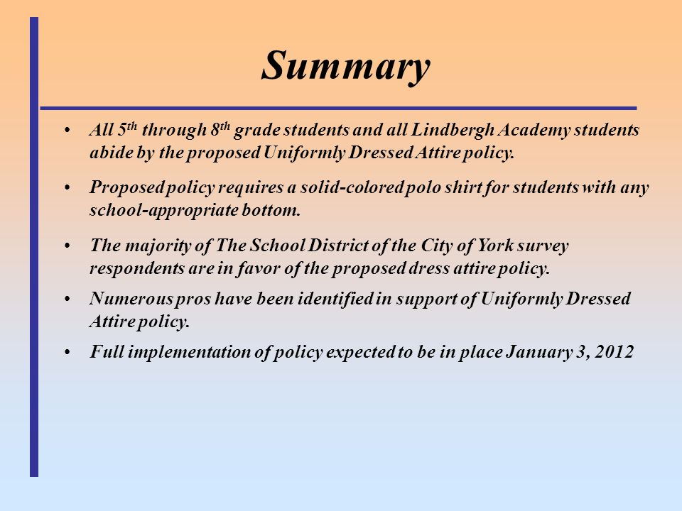 Summary All 5 th through 8 th grade students and all Lindbergh Academy students abide by the proposed Uniformly Dressed Attire policy. Proposed policy