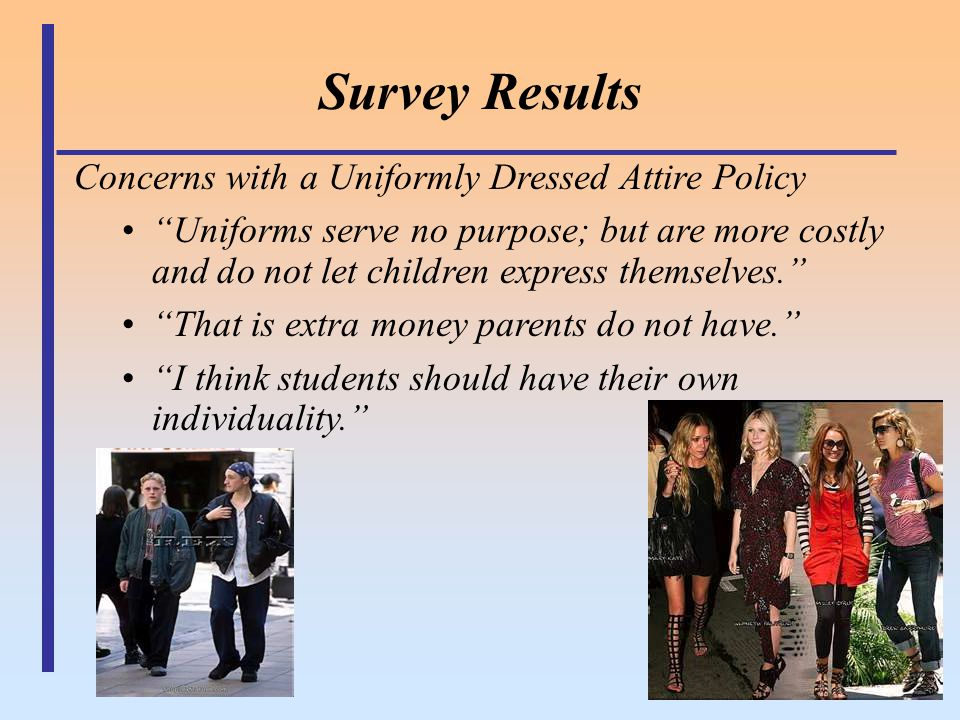 "Survey Results Concerns with a Uniformly Dressed Attire Policy ""Uniforms serve no purpose; but are more costly and do not let children express themsel"