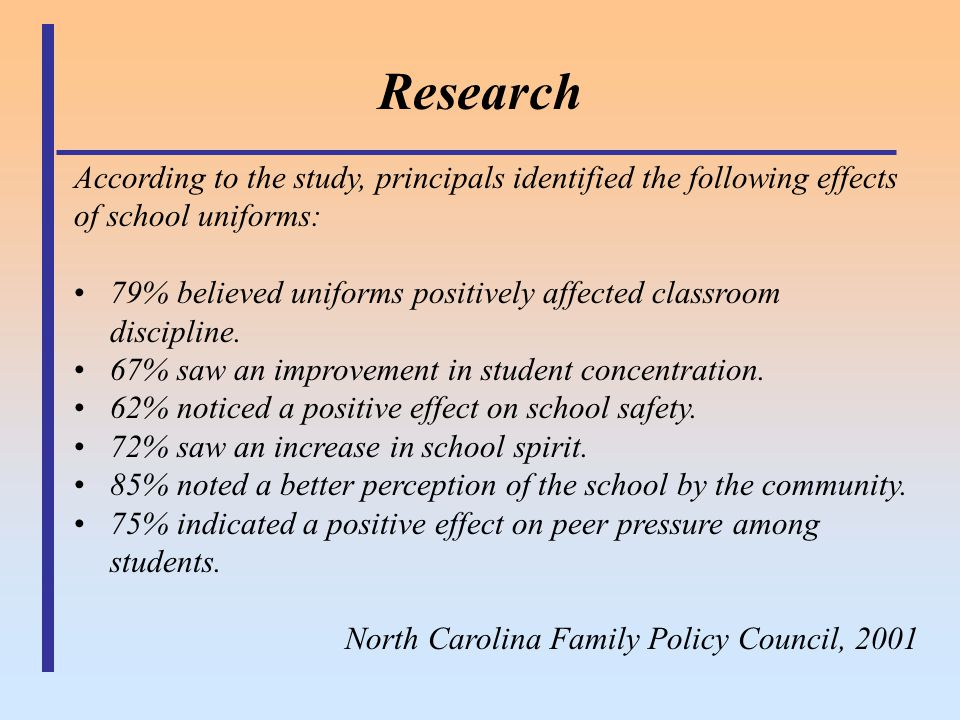 Research According to the study, principals identified the following effects of school uniforms: 79% believed uniforms positively affected classroom d