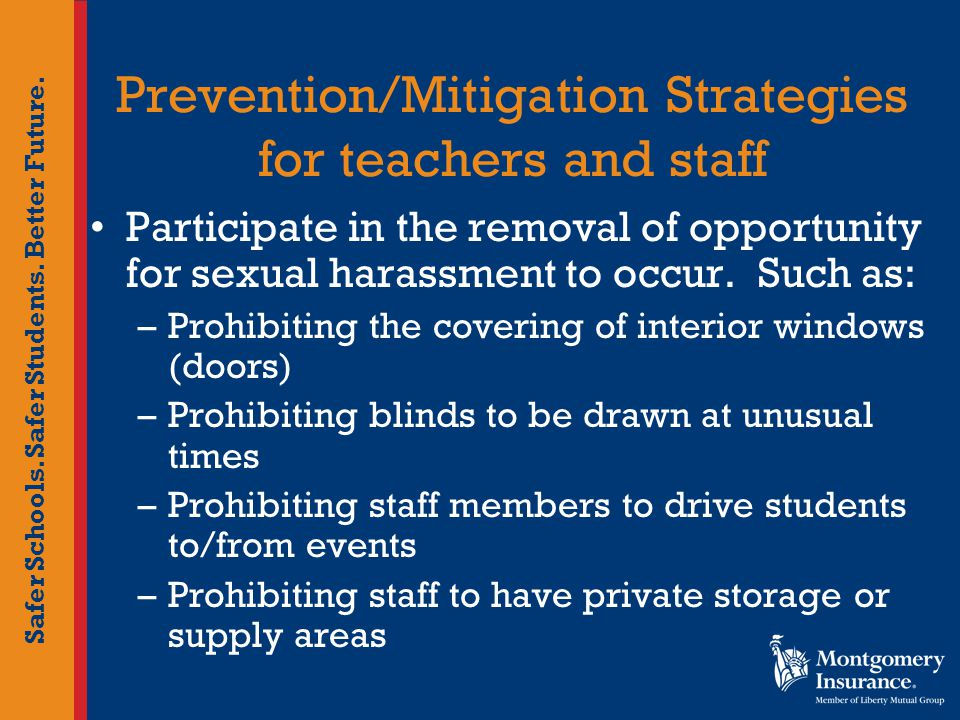 Safer Schools. Safer Students. Better Future. Prevention/Mitigation Strategies for teachers and staff Participate in the removal of opportunity for se