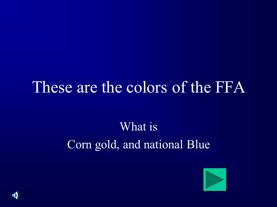 These are the colors of the FFA What is Corn gold, and national Blue