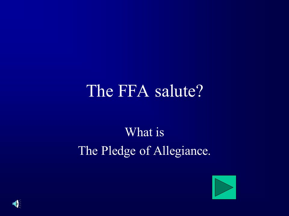 The FFA salute? What is The Pledge of Allegiance.