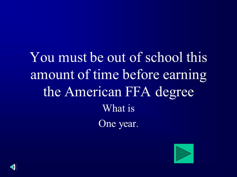 You must be out of school this amount of time before earning the American FFA degree What is One year.
