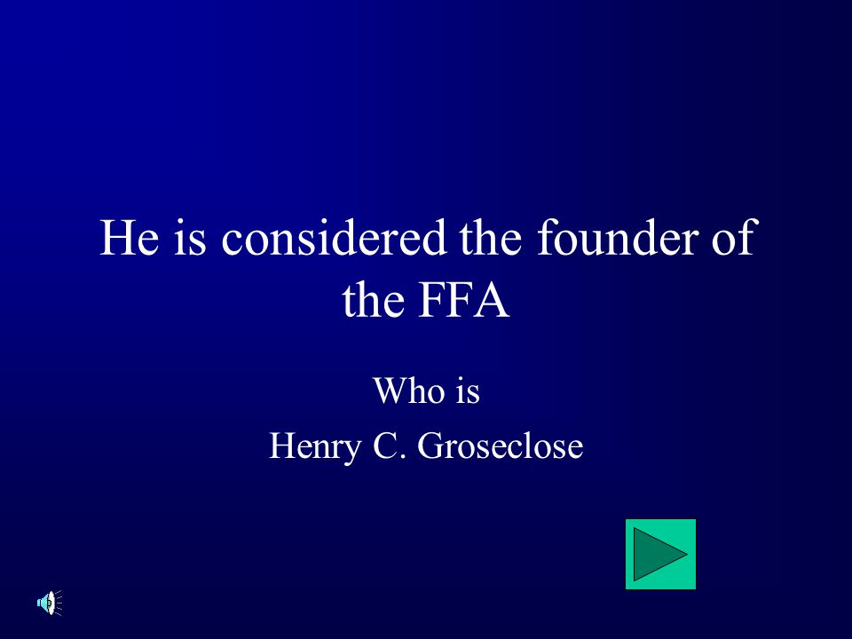 He is considered the founder of the FFA Who is Henry C. Groseclose