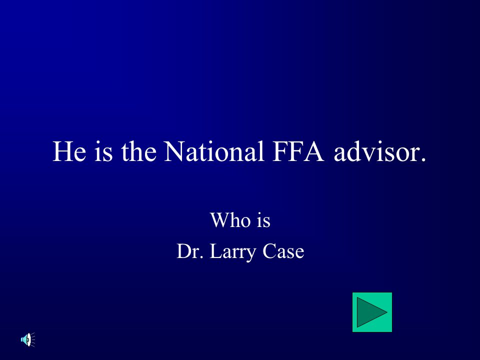 He is the National FFA advisor. Who is Dr. Larry Case