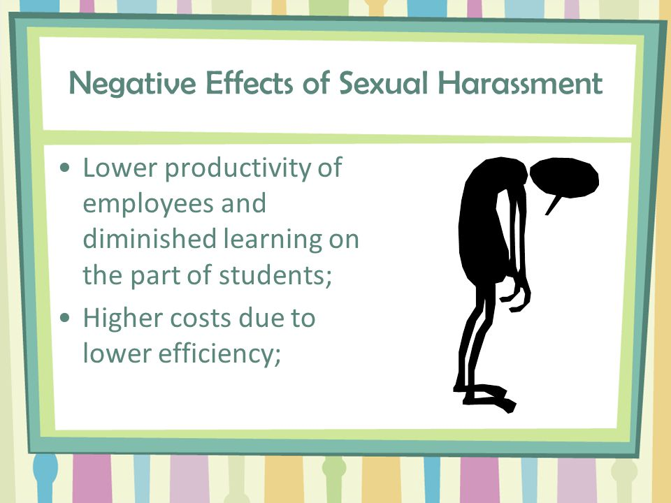 The Costs of Sexual Harassment Sexual harassment charges are now the FOURTH most frequently alleged discrimination issue brought before the EEOC.