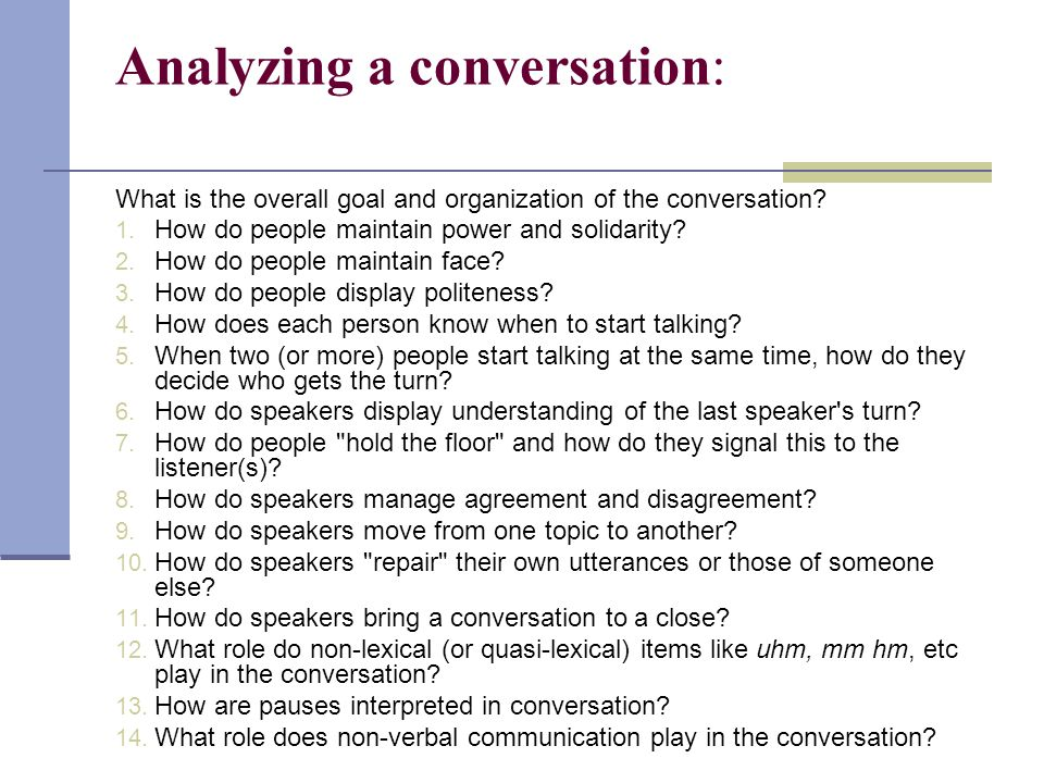 Analyzing a conversation: What is the overall goal and organization of the conversation? 1. How do people maintain power and solidarity? 2. How do peo