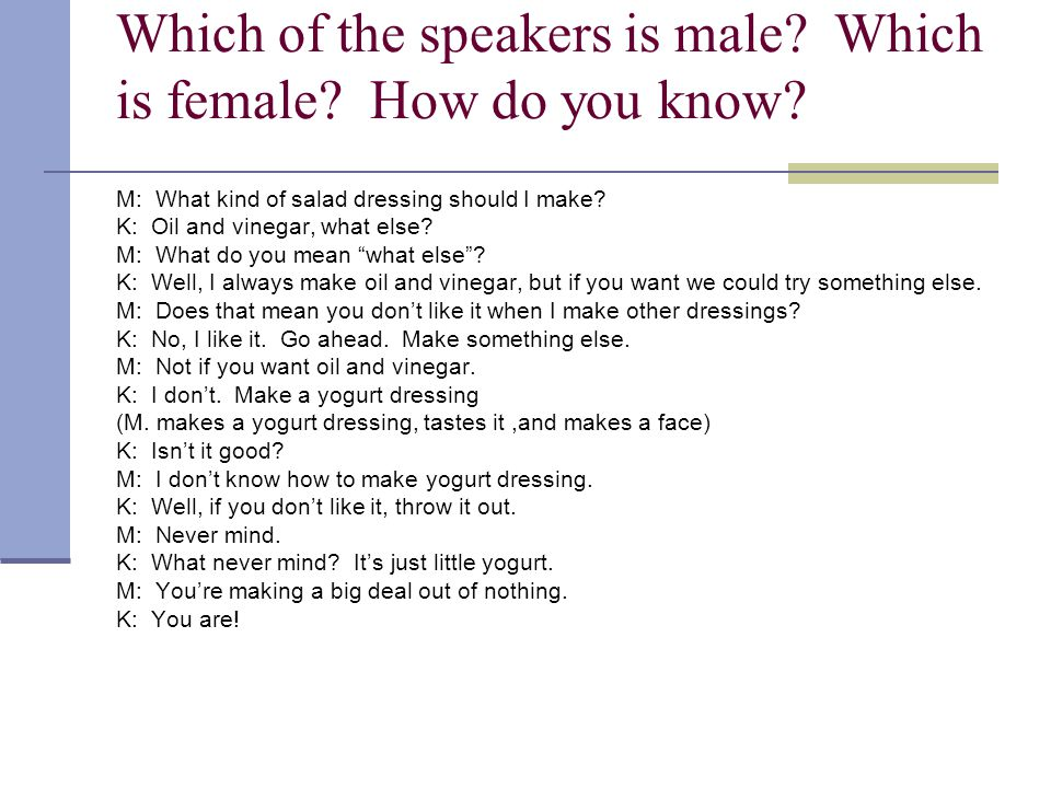 Which of the speakers is male. Which is female. How do you know.