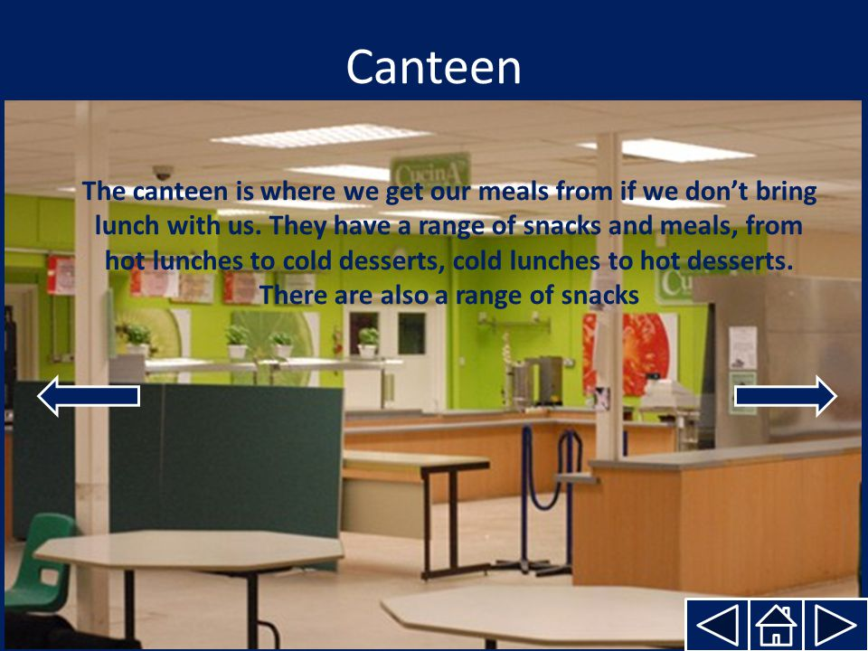 Canteen The canteen is where we get our meals from if we don't bring lunch with us.