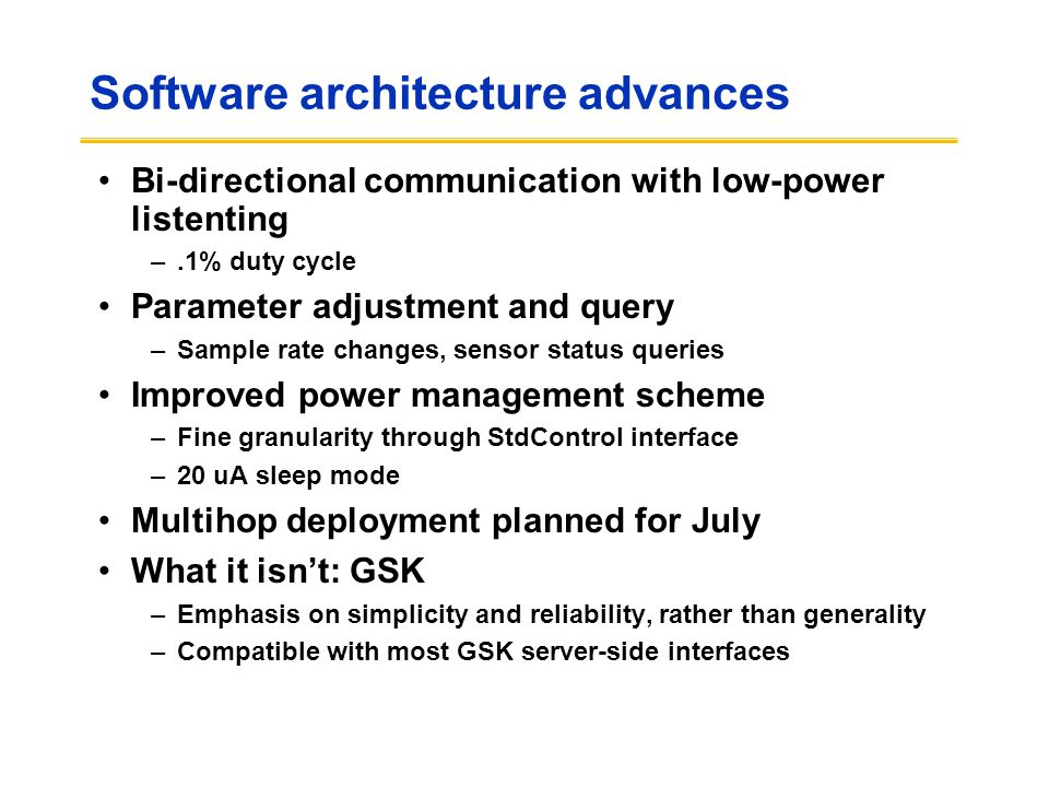 Software architecture advances Bi-directional communication with low-power listenting –.1% duty cycle Parameter adjustment and query –Sample rate chan