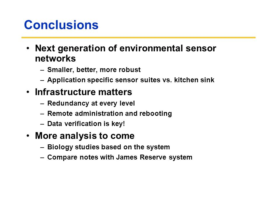 Conclusions Next generation of environmental sensor networks –Smaller, better, more robust –Application specific sensor suites vs. kitchen sink Infras