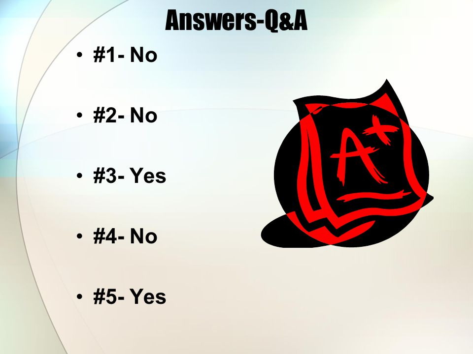 Answers-Q&A #1- No #2- No #3- Yes #4- No #5- Yes