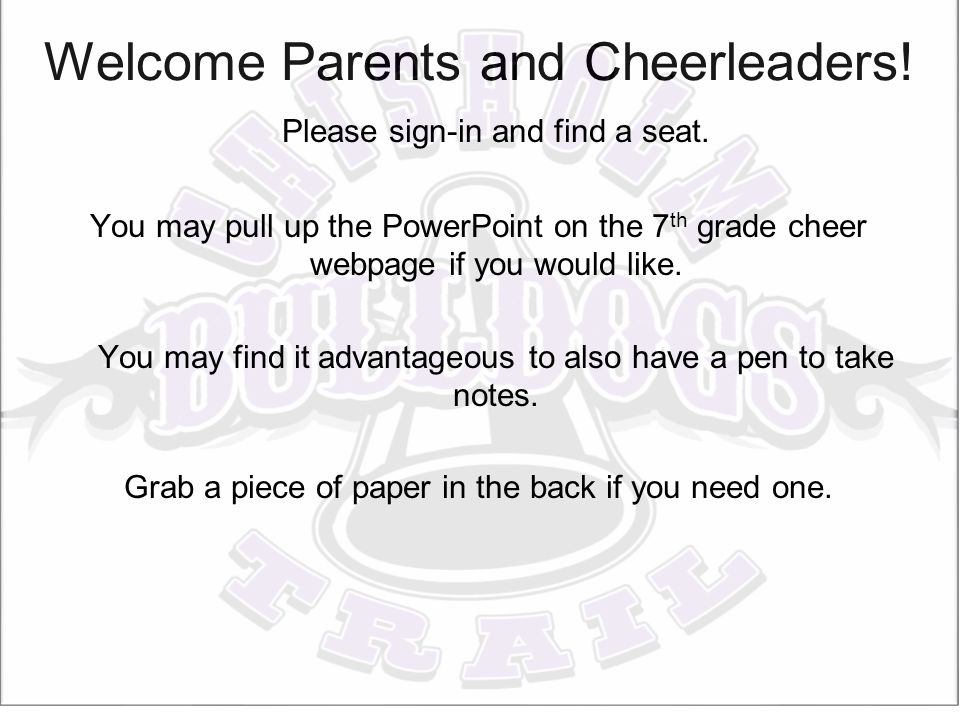 Welcome Parents and Cheerleaders. Please sign-in and find a seat.