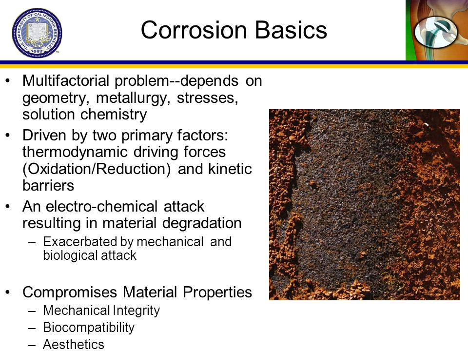 Corrosion Basics Multifactorial problem--depends on geometry, metallurgy, stresses, solution chemistry Driven by two primary factors: thermodynamic dr
