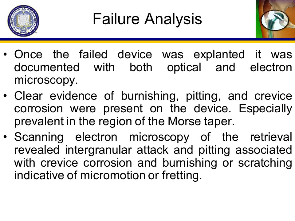 Failure Analysis Once the failed device was explanted it was documented with both optical and electron microscopy. Clear evidence of burnishing, pitti