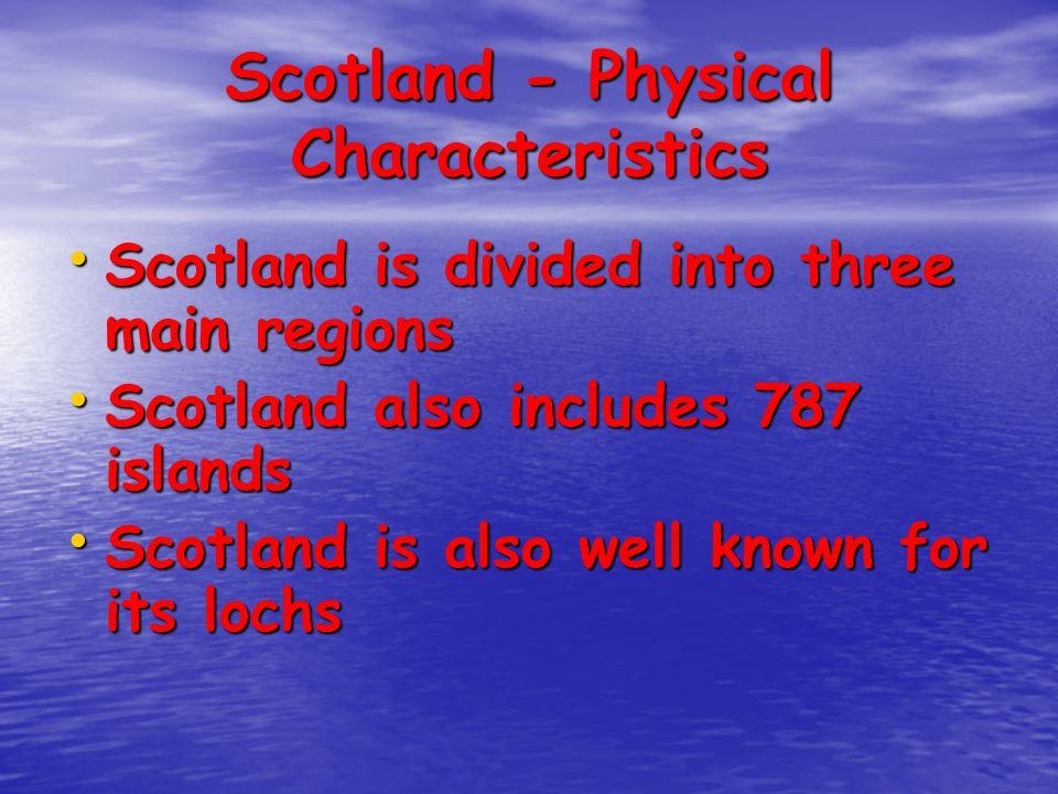 Scotland - Physical Characteristics Scotland is divided into three main regions Scotland is divided into three main regions Scotland also includes 787