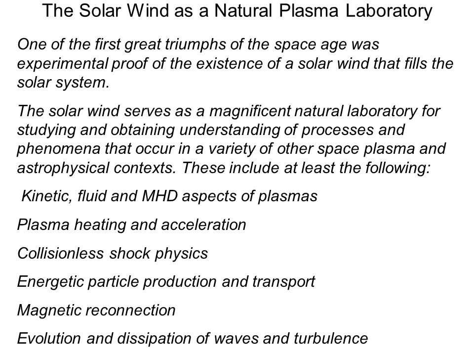 The Solar Wind as a Natural Plasma Laboratory One of the first great triumphs of the space age was experimental proof of the existence of a solar wind that fills the solar system.