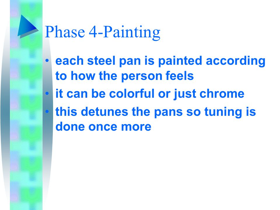 Phase 4-Painting each steel pan is painted according to how the person feels it can be colorful or just chrome this detunes the pans so tuning is done once more