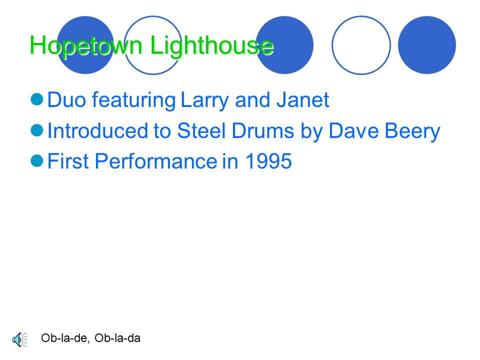 Hopetown Lighthouse Duo featuring Larry and Janet Introduced to Steel Drums by Dave Beery First Performance in 1995 Ob-la-de, Ob-la-da