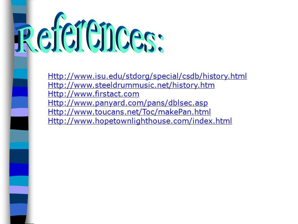 Http://www.isu.edu/stdorg/special/csdb/history.html Http://www.steeldrummusic.net/history.htm Http://www.firstact.com Http://www.panyard.com/pans/dblsec.asp Http://www.toucans.net/Toc/makePan.html Http://www.hopetownlighthouse.com/index.html