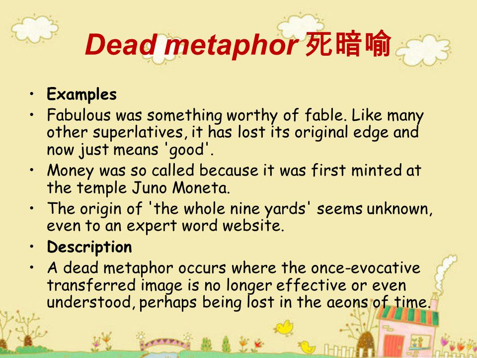 Dead metaphor 死暗喻 Examples Fabulous was something worthy of fable.