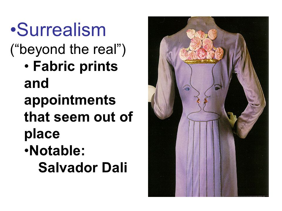 """Surrealism (""""beyond the real"""") Fabric prints and appointments that seem out of place Notable: Salvador Dali"""