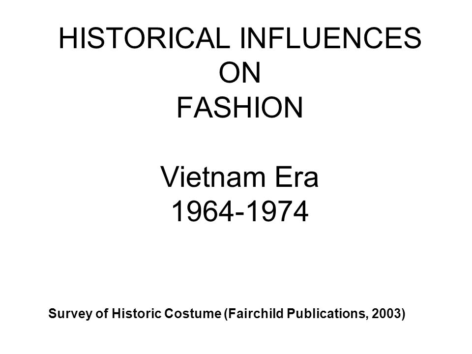 HISTORICAL INFLUENCES ON FASHION Vietnam Era 1964-1974 Survey of Historic Costume (Fairchild Publications, 2003)