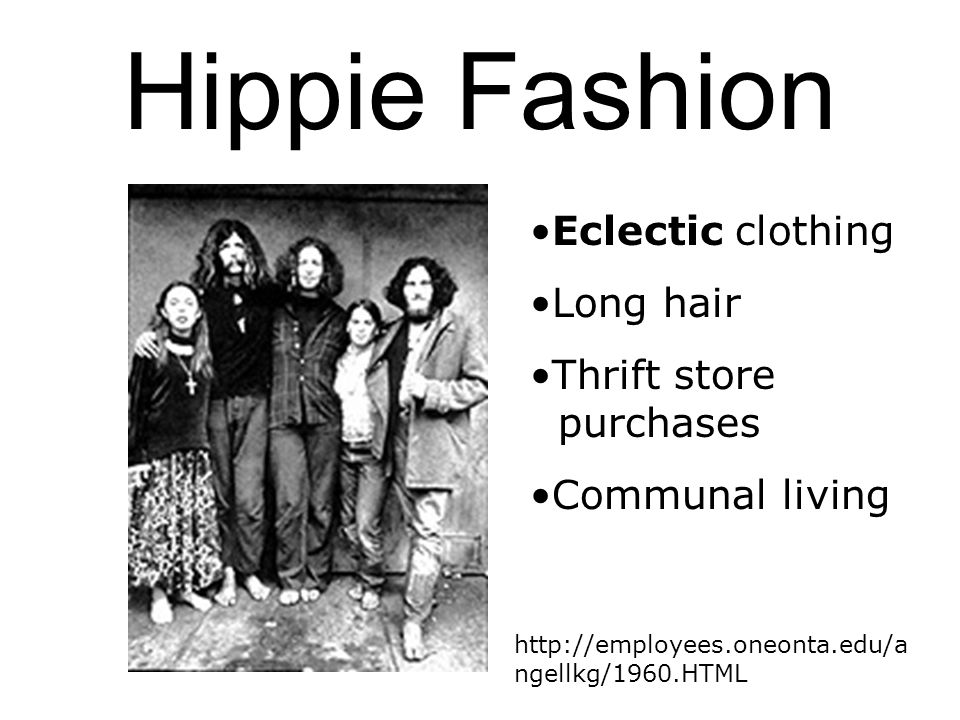 Hippie Fashion Eclectic clothing Long hair Thrift store purchases Communal living http://employees.oneonta.edu/a ngellkg/1960.HTML