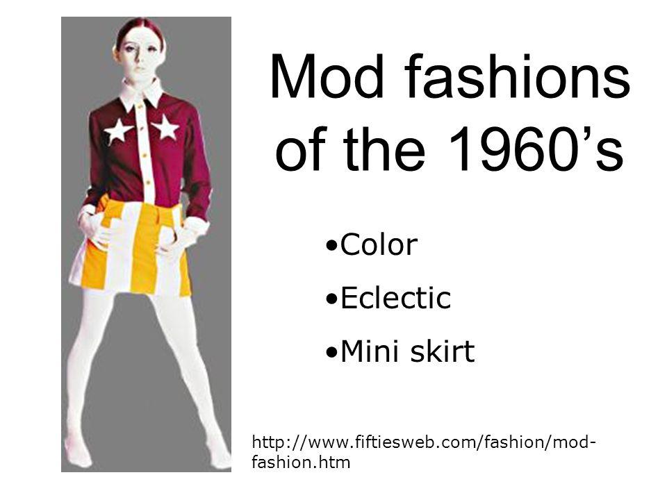 Mod fashions of the 1960's Color Eclectic Mini skirt http://www.fiftiesweb.com/fashion/mod- fashion.htm