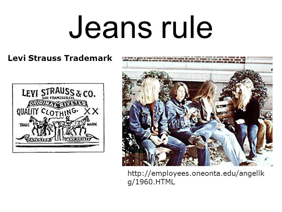 Jeans rule http://employees.oneonta.edu/angellk g/1960.HTML Levi Strauss Trademark