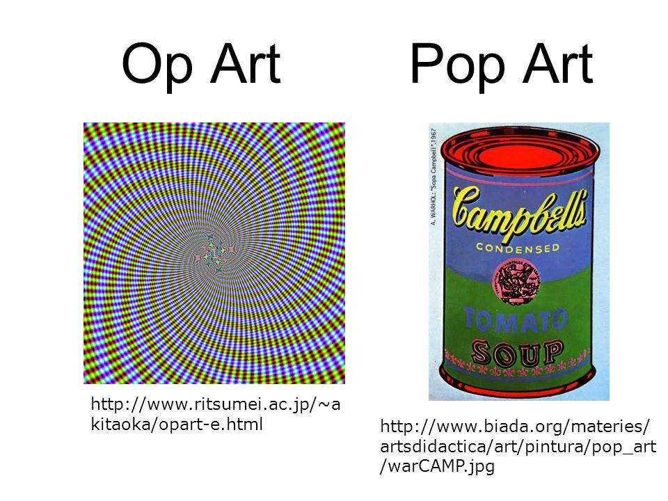 Op ArtPop Art http://www.biada.org/materies/ artsdidactica/art/pintura/pop_art /warCAMP.jpg http://www.ritsumei.ac.jp/~a kitaoka/opart-e.html
