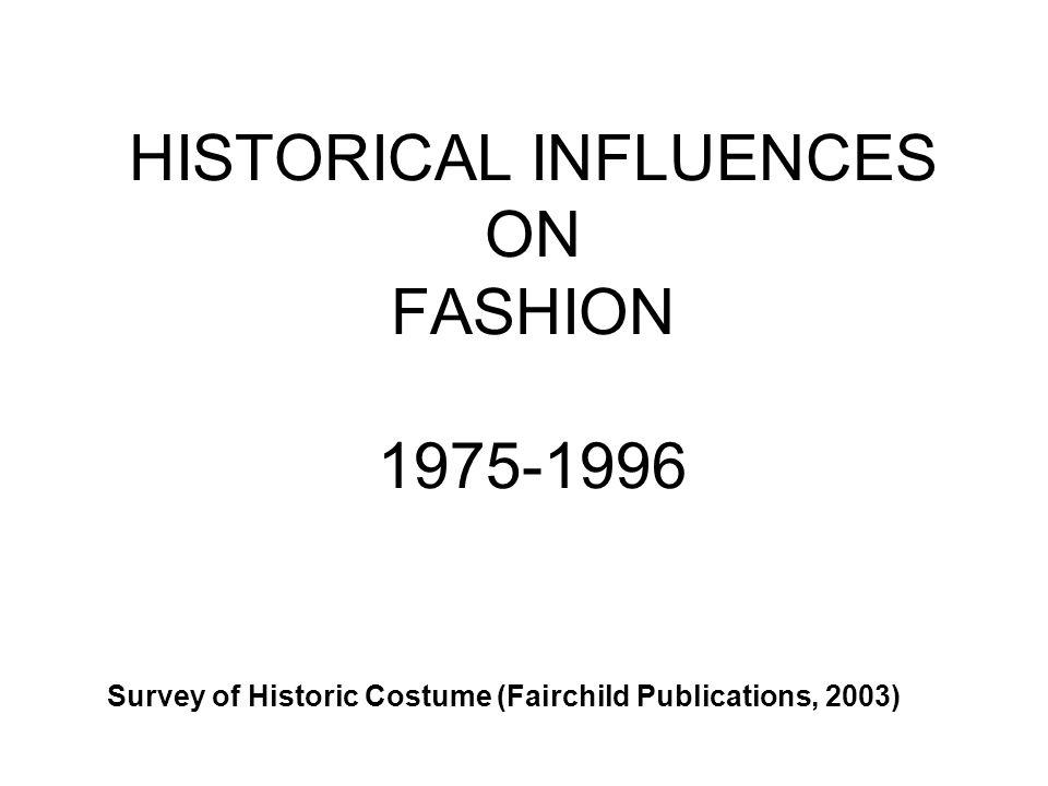 HISTORICAL INFLUENCES ON FASHION 1975-1996 Survey of Historic Costume (Fairchild Publications, 2003)