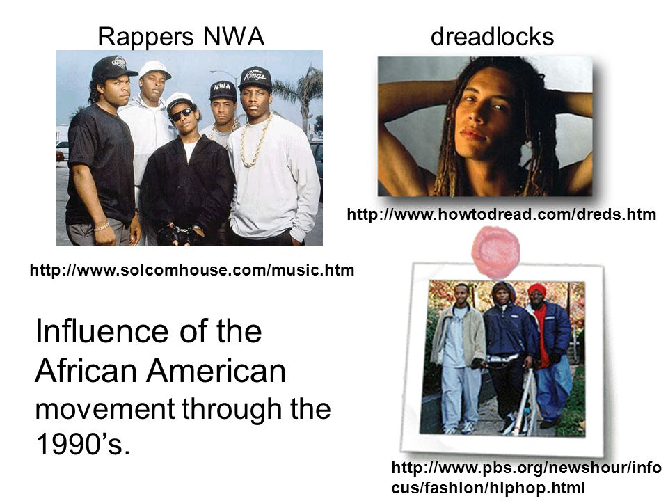 http://www.solcomhouse.com/music.htm Rappers NWAdreadlocks http://www.howtodread.com/dreds.htm http://www.pbs.org/newshour/info cus/fashion/hiphop.htm
