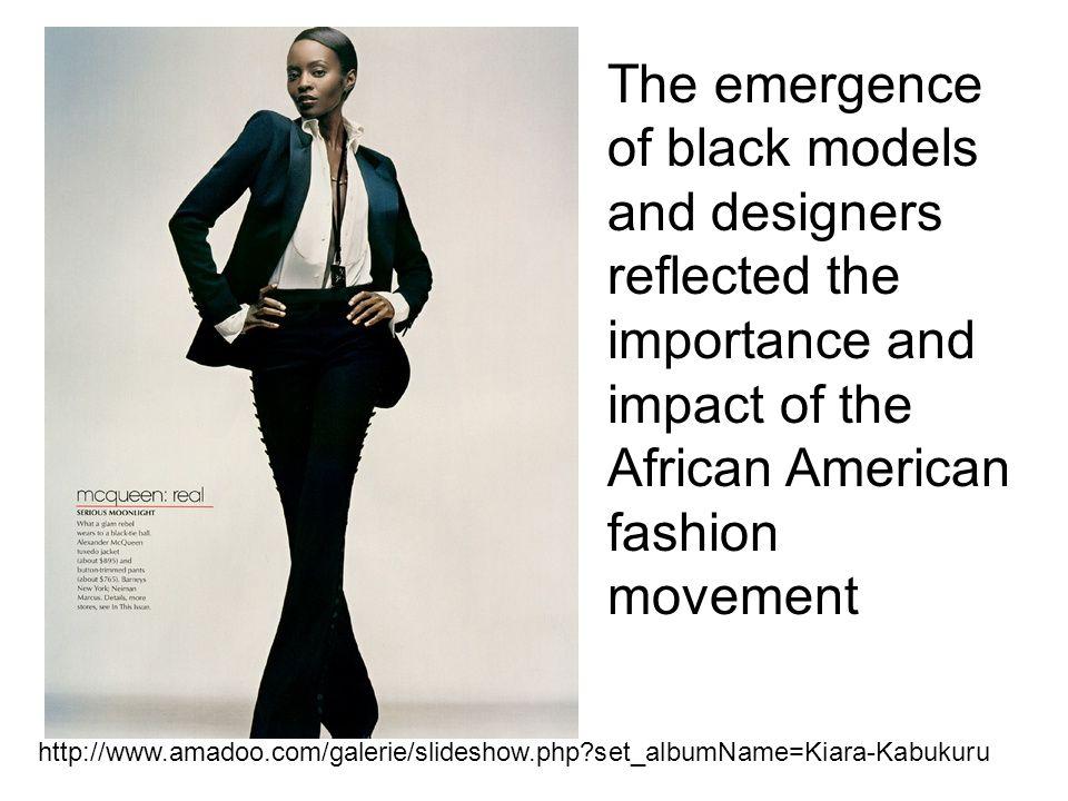 http://www.amadoo.com/galerie/slideshow.php?set_albumName=Kiara-Kabukuru The emergence of black models and designers reflected the importance and impa