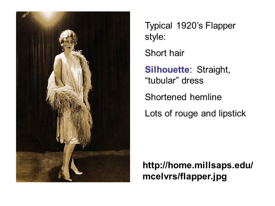 """http://home.millsaps.edu/ mcelvrs/flapper.jpg Typical 1920's Flapper style: Short hair Silhouette: Straight, """"tubular"""" dress Shortened hemline Lots of"""