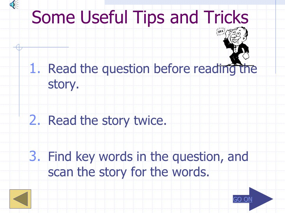 Some Useful Tips and Tricks 1.Read the question before reading the story.